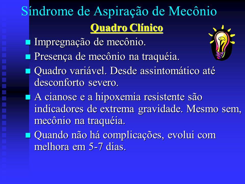 Síndrome de Aspiração de Mecônio Quadro Clínico Quadro Clínico Impregnação de mecônio. Impregnação de mecônio. Presença de mecônio na traquéia. Presen