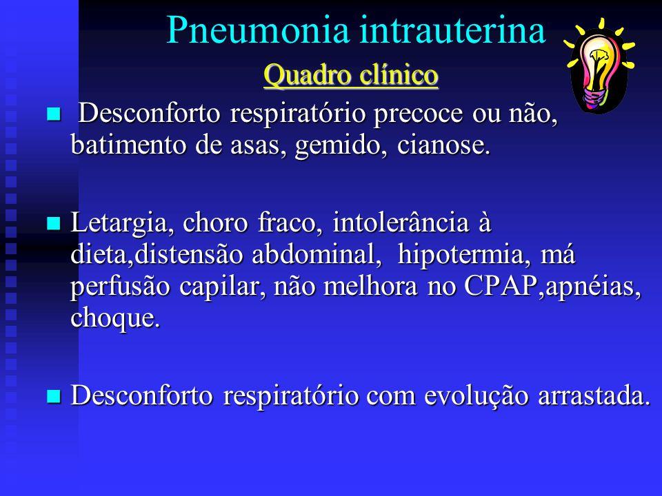 Pneumonia intrauterina Quadro clínico Desconforto respiratório precoce ou não, batimento de asas, gemido, cianose. Desconforto respiratório precoce ou