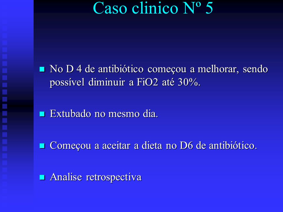 No D 4 de antibiótico começou a melhorar, sendo possível diminuir a FiO2 até 30%. No D 4 de antibiótico começou a melhorar, sendo possível diminuir a
