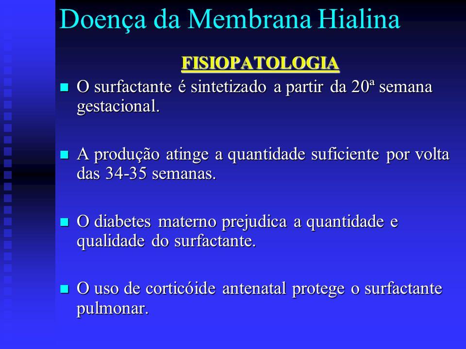 Doença da Membrana HialinaFISIOPATOLOGIA O surfactante é sintetizado a partir da 20ª semana gestacional. O surfactante é sintetizado a partir da 20ª s