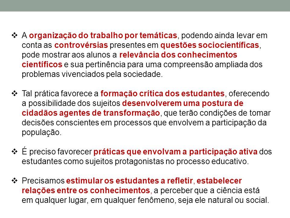  A organização do trabalho por temáticas, podendo ainda levar em conta as controvérsias presentes em questões sociocientíficas, pode mostrar aos alun