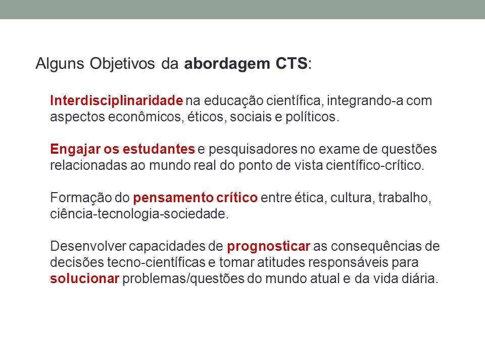 Alguns Objetivos da abordagem CTS: Interdisciplinaridade na educação científica, integrando-a com aspectos econômicos, éticos, sociais e políticos. En