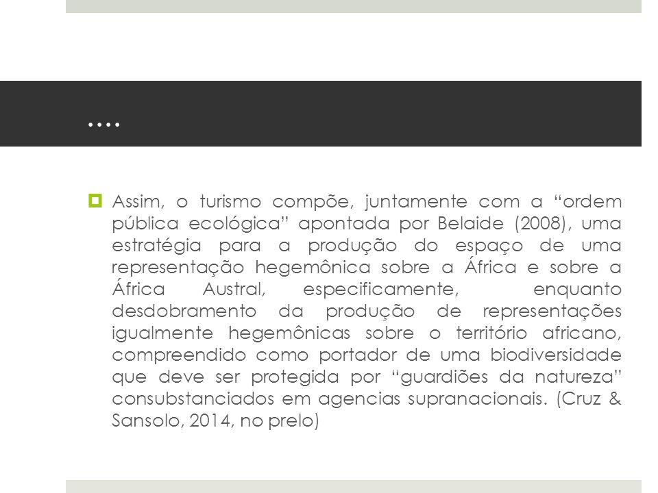 """....  Assim, o turismo compõe, juntamente com a """"ordem pública ecológica"""" apontada por Belaide (2008), uma estratégia para a produção do espaço de um"""
