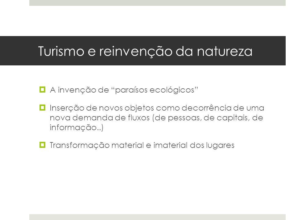 """Turismo e reinvenção da natureza  A invenção de """"paraísos ecológicos""""  Inserção de novos objetos como decorrência de uma nova demanda de fluxos (de"""