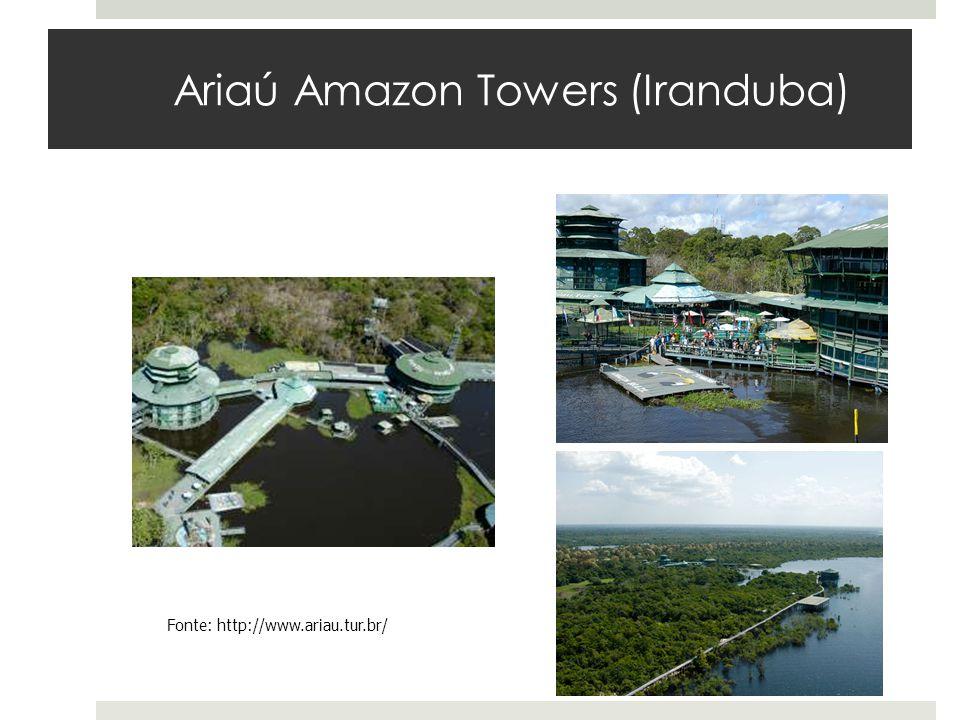 Ariaú Amazon Towers (Iranduba) Fonte: http://www.ariau.tur.br/