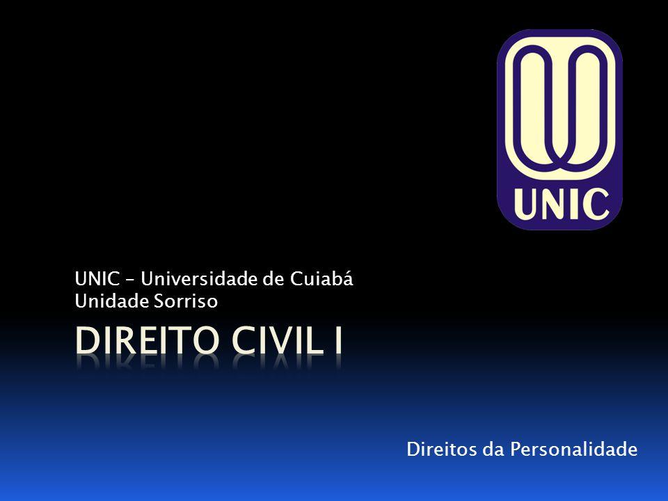 UNIC – Universidade de Cuiabá Unidade Sorriso Direitos da Personalidade