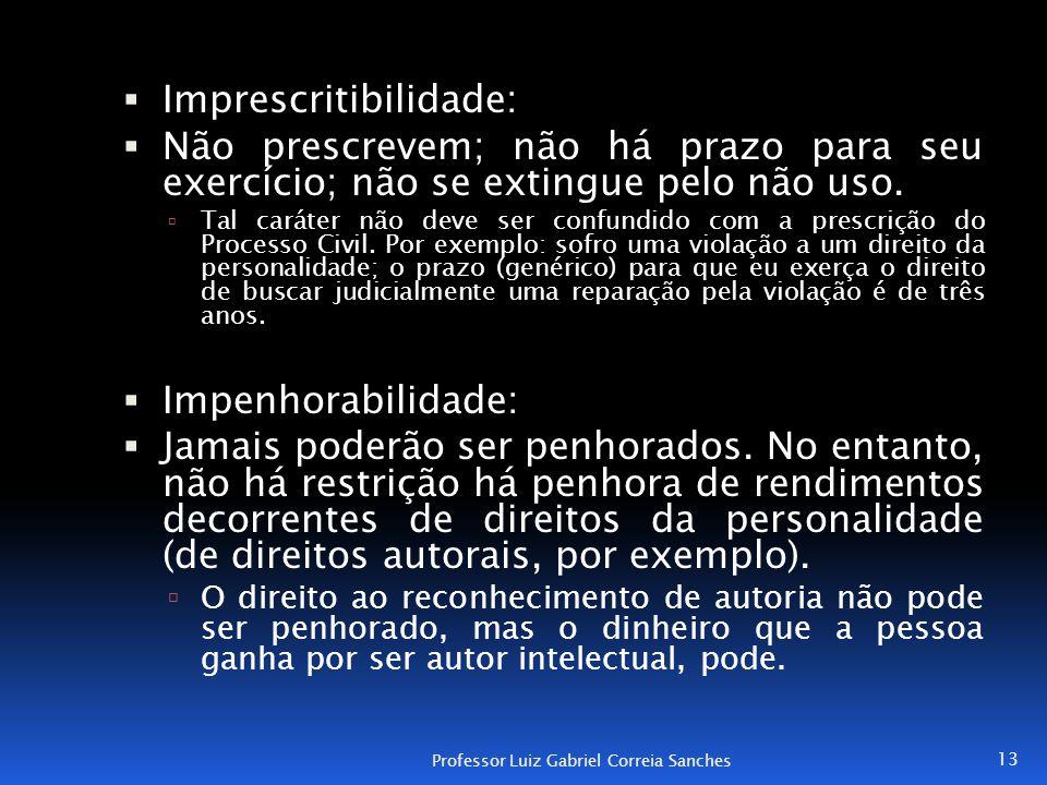  Imprescritibilidade:  Não prescrevem; não há prazo para seu exercício; não se extingue pelo não uso.  Tal caráter não deve ser confundido com a pr