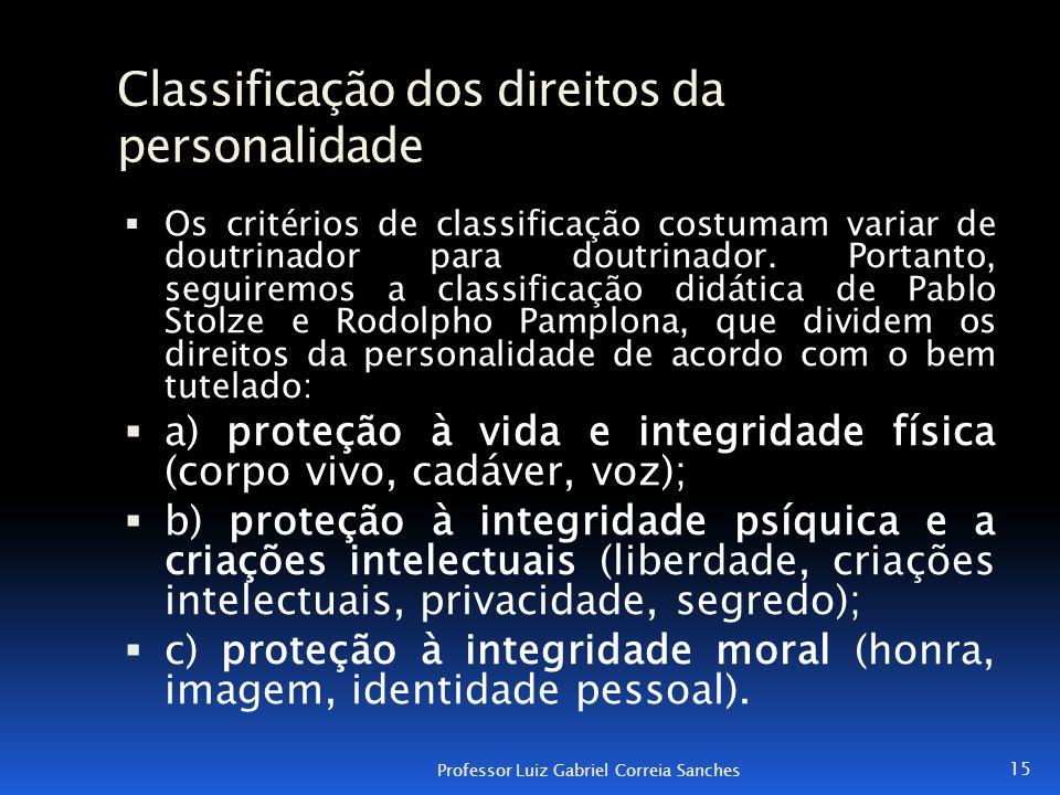 Classificação dos direitos da personalidade  Os critérios de classificação costumam variar de doutrinador para doutrinador. Portanto, seguiremos a cl