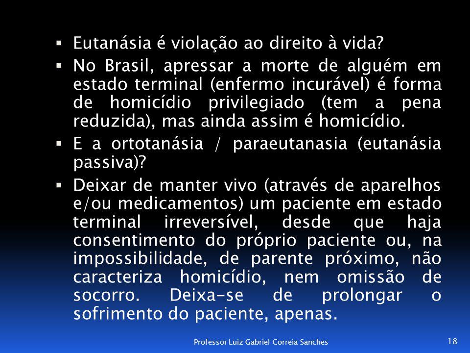  Eutanásia é violação ao direito à vida?  No Brasil, apressar a morte de alguém em estado terminal (enfermo incurável) é forma de homicídio privileg