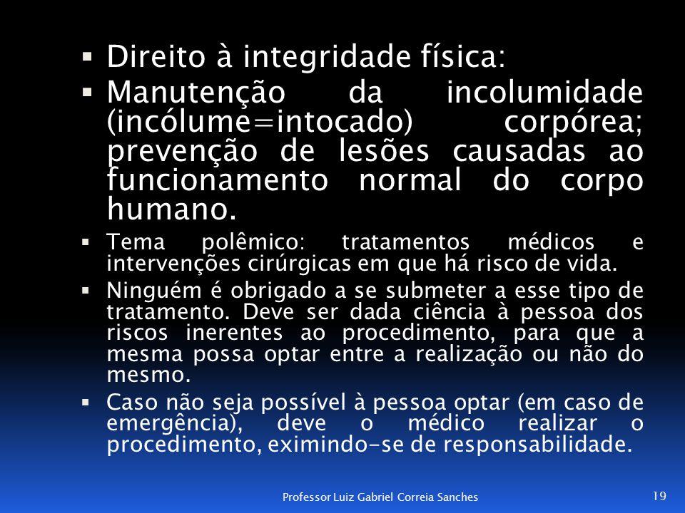  Direito à integridade física:  Manutenção da incolumidade (incólume=intocado) corpórea; prevenção de lesões causadas ao funcionamento normal do cor