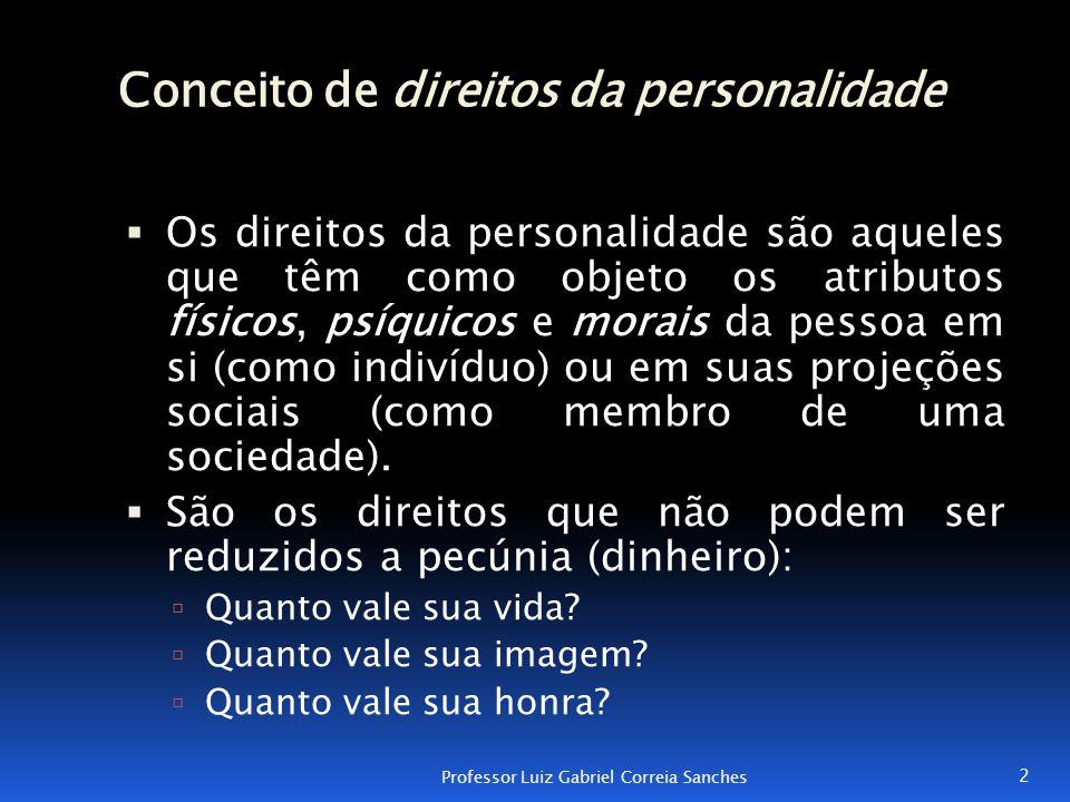 Conceito de direitos da personalidade  Os direitos da personalidade são aqueles que têm como objeto os atributos físicos, psíquicos e morais da pesso