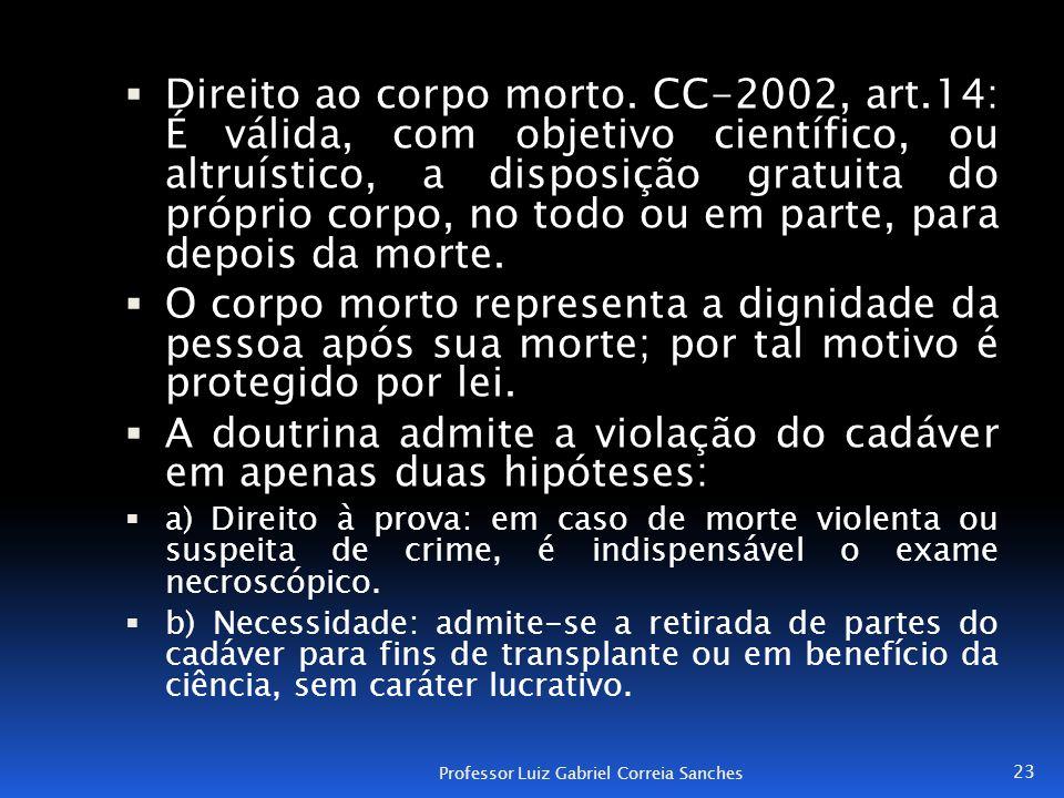  Direito ao corpo morto. CC-2002, art.14: É válida, com objetivo científico, ou altruístico, a disposição gratuita do próprio corpo, no todo ou em pa