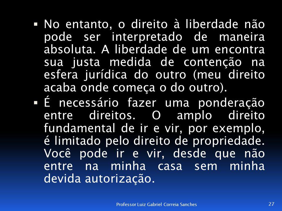  No entanto, o direito à liberdade não pode ser interpretado de maneira absoluta. A liberdade de um encontra sua justa medida de contenção na esfera