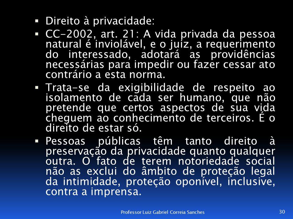 Direito à privacidade:  CC-2002, art. 21: A vida privada da pessoa natural é inviolável, e o juiz, a requerimento do interessado, adotará as provid