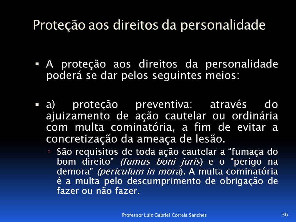 Proteção aos direitos da personalidade  A proteção aos direitos da personalidade poderá se dar pelos seguintes meios:  a) proteção preventiva: atrav