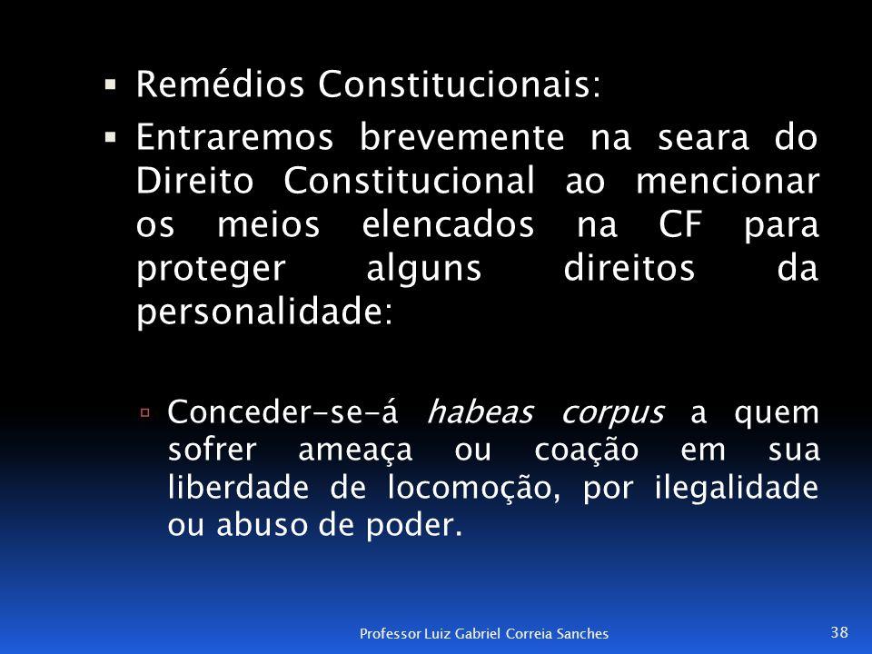  Remédios Constitucionais:  Entraremos brevemente na seara do Direito Constitucional ao mencionar os meios elencados na CF para proteger alguns dire