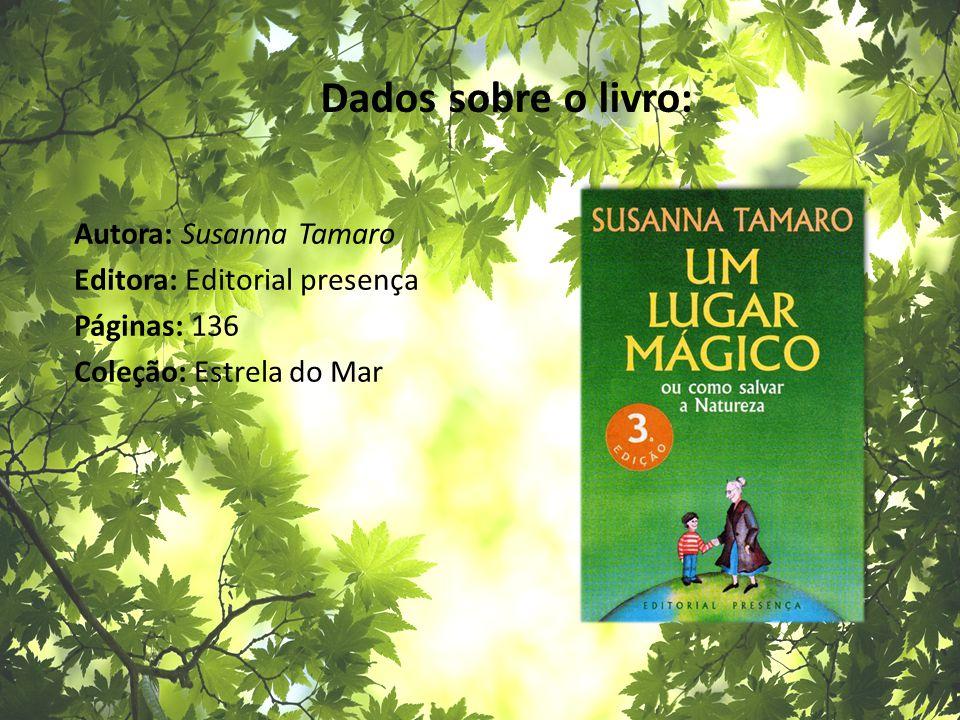 Dados sobre o livro: Autora: Susanna Tamaro Editora: Editorial presença Páginas: 136 Coleção: Estrela do Mar