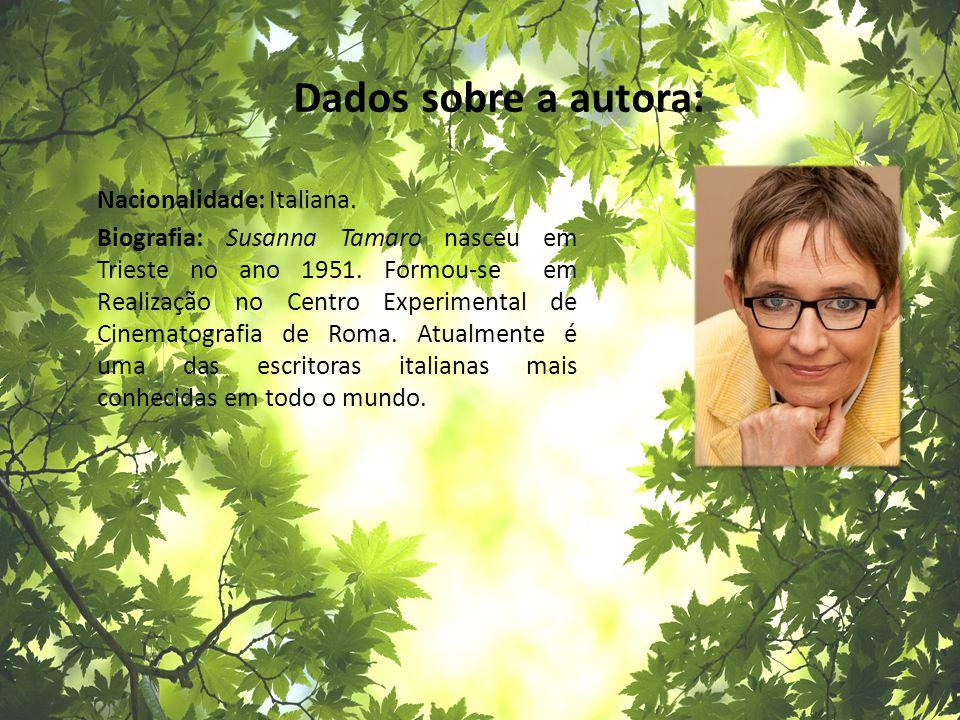 Dados sobre a autora: Nacionalidade: Italiana. Biografia: Susanna Tamaro nasceu em Trieste no ano 1951. Formou-se em Realização no Centro Experimental