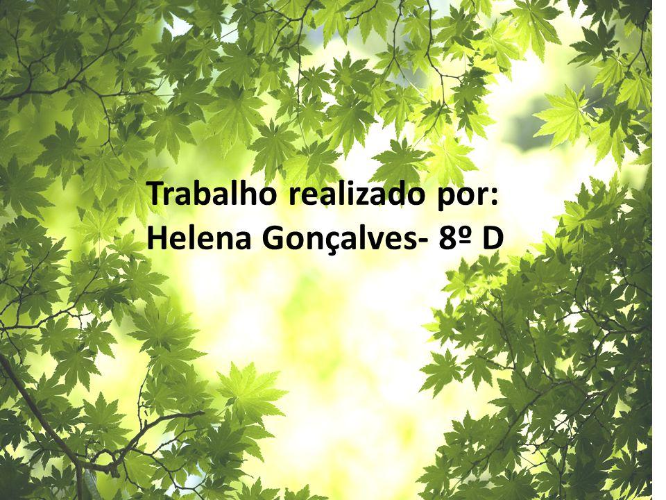 Trabalho realizado por: Helena Gonçalves- 8º D