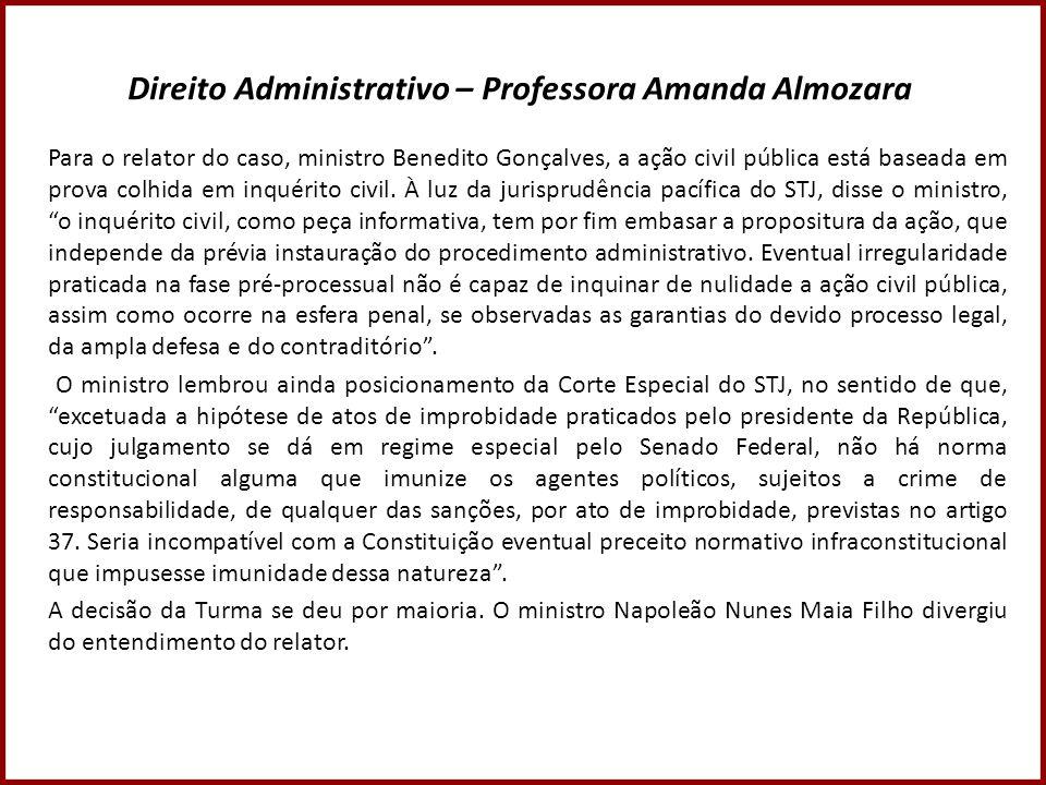 Direito Administrativo – Professora Amanda Almozara Para o relator do caso, ministro Benedito Gonçalves, a ação civil pública está baseada em prova co