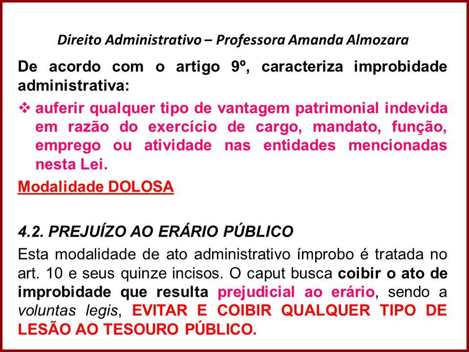 Direito Administrativo – Professora Amanda Almozara De acordo com o artigo 9º, caracteriza improbidade administrativa:  auferir qualquer tipo de vant