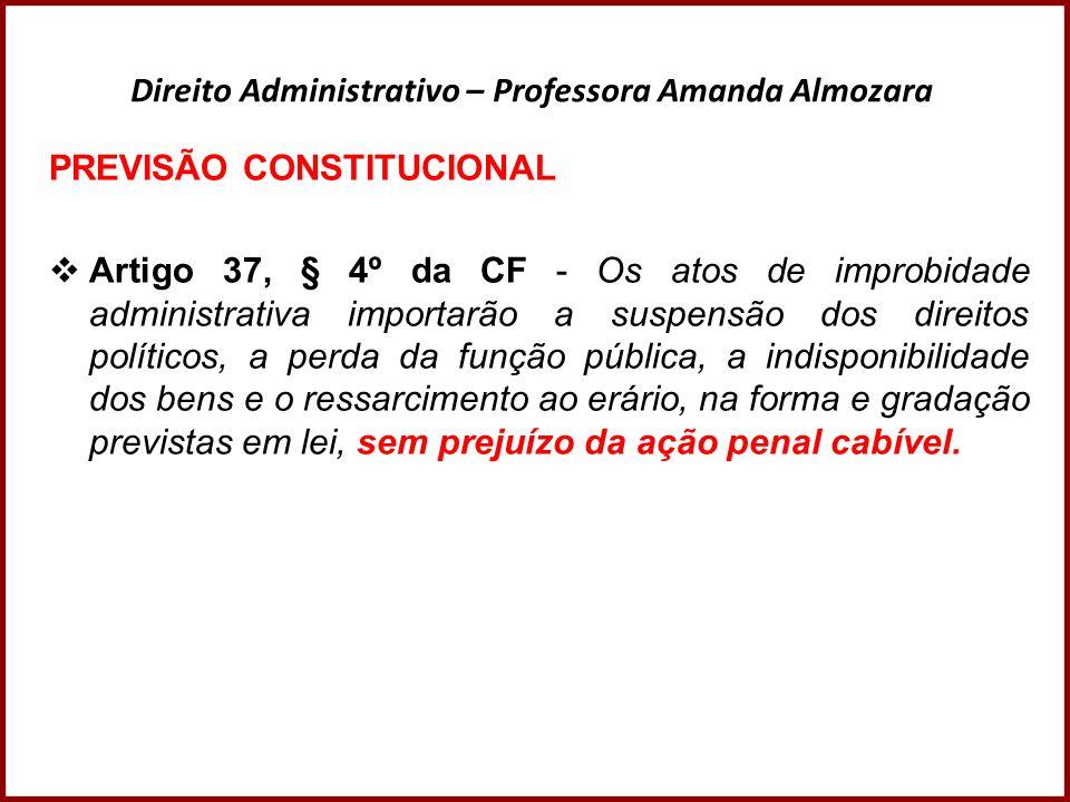 Direito Administrativo – Professora Amanda Almozara OBSERVAÇÃO: Como regra, exige-se o elemento SUBJETIVO (DOLO OU CULPA), para caracterização dos atos de improbidade.