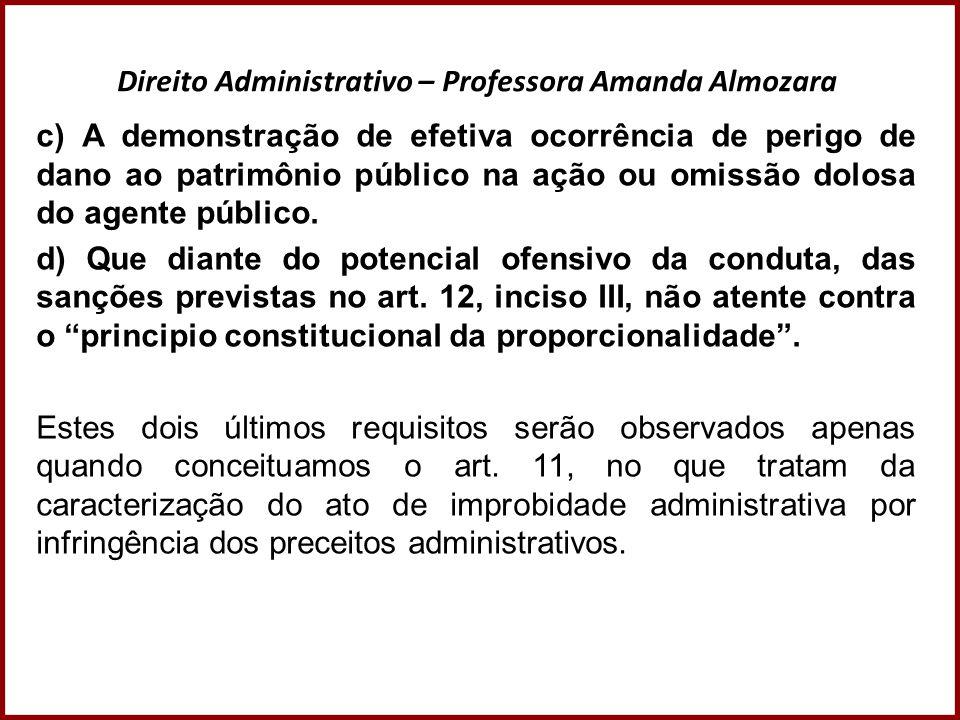 Direito Administrativo – Professora Amanda Almozara c) A demonstração de efetiva ocorrência de perigo de dano ao patrimônio público na ação ou omissão
