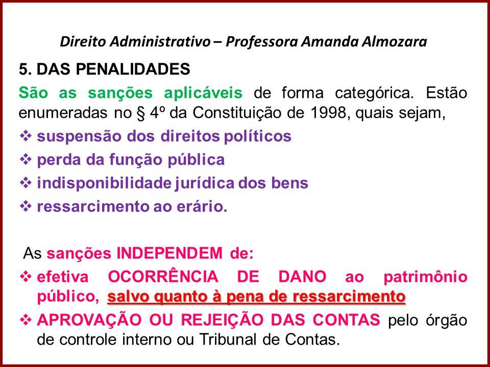Direito Administrativo – Professora Amanda Almozara 5. DAS PENALIDADES São as sanções aplicáveis de forma categórica. Estão enumeradas no § 4º da Cons