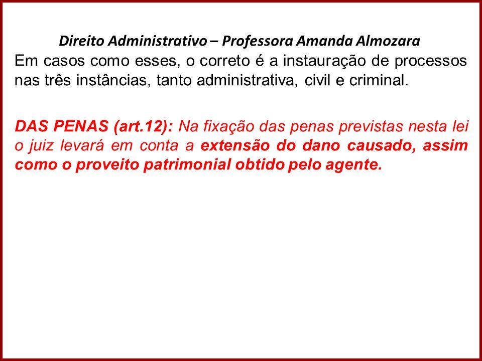 Direito Administrativo – Professora Amanda Almozara Em casos como esses, o correto é a instauração de processos nas três instâncias, tanto administrat