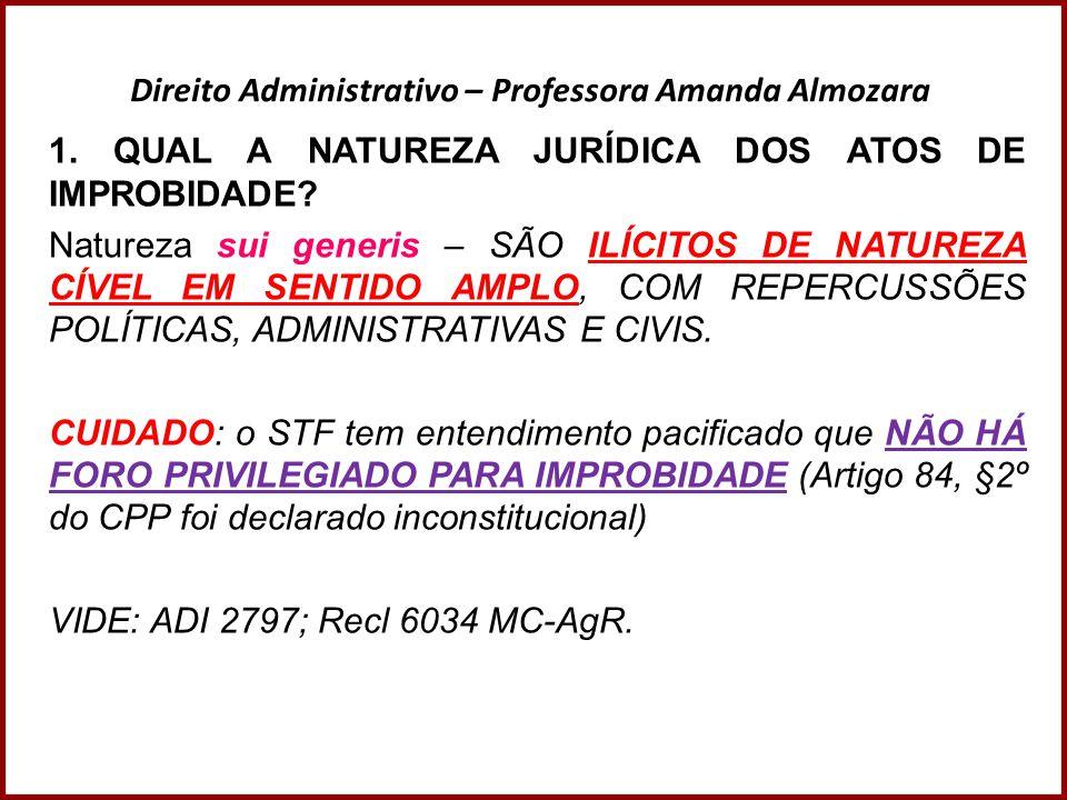 Direito Administrativo – Professora Amanda Almozara 1. QUAL A NATUREZA JURÍDICA DOS ATOS DE IMPROBIDADE? Natureza sui generis – SÃO ILÍCITOS DE NATURE