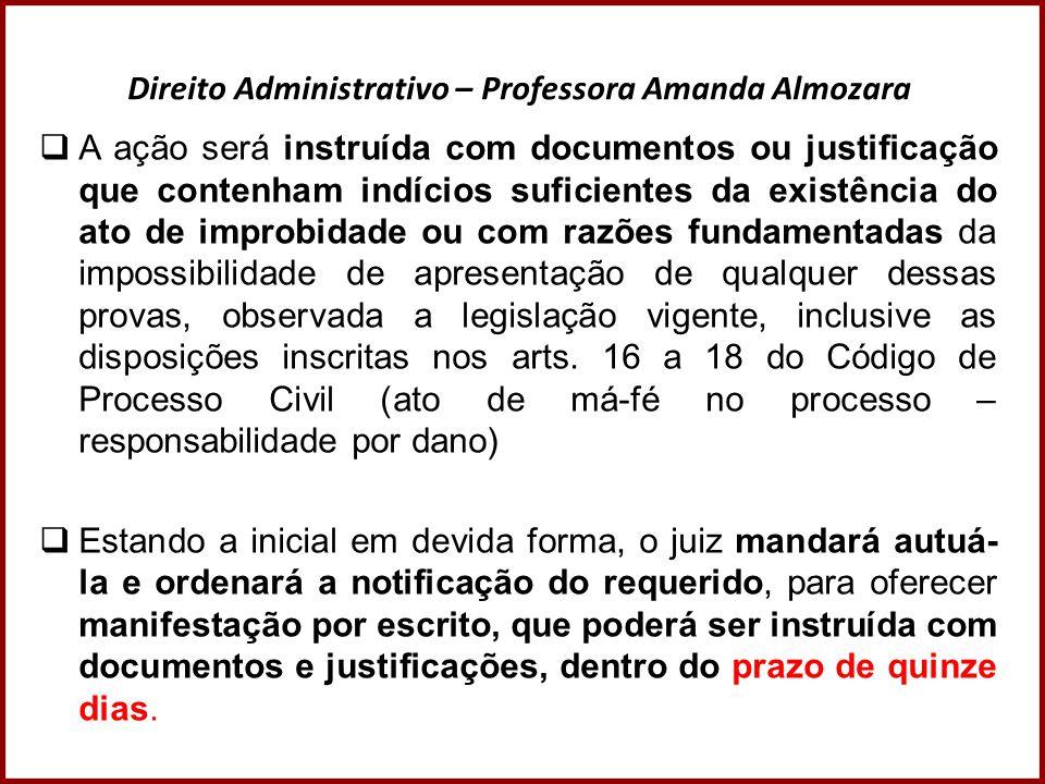 Direito Administrativo – Professora Amanda Almozara  A ação será instruída com documentos ou justificação que contenham indícios suficientes da exist