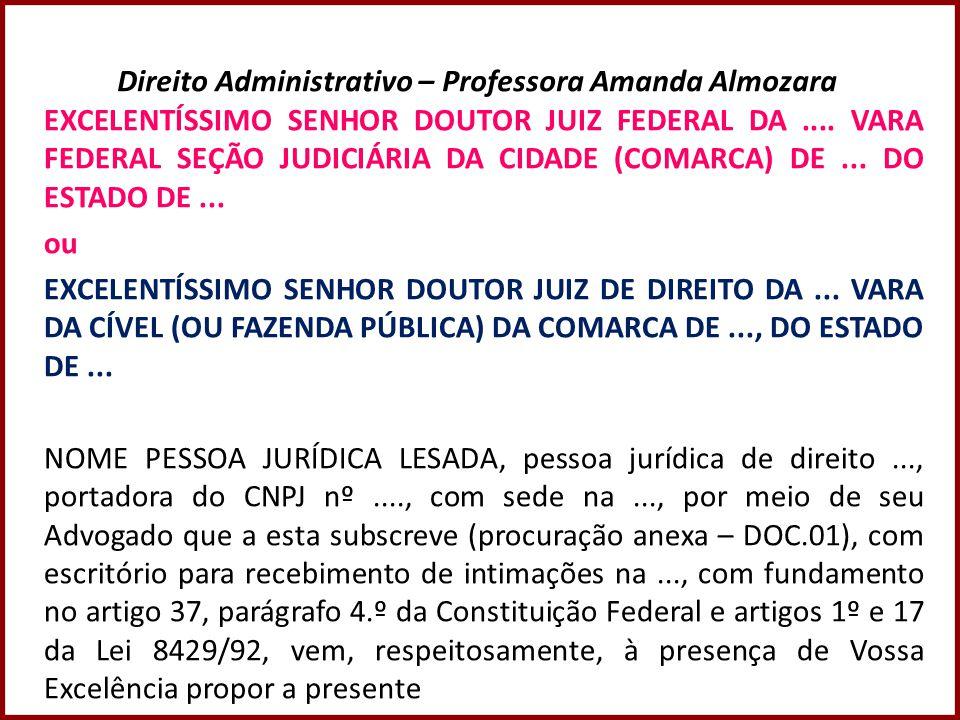 Direito Administrativo – Professora Amanda Almozara EXCELENTÍSSIMO SENHOR DOUTOR JUIZ FEDERAL DA.... VARA FEDERAL SEÇÃO JUDICIÁRIA DA CIDADE (COMARCA)