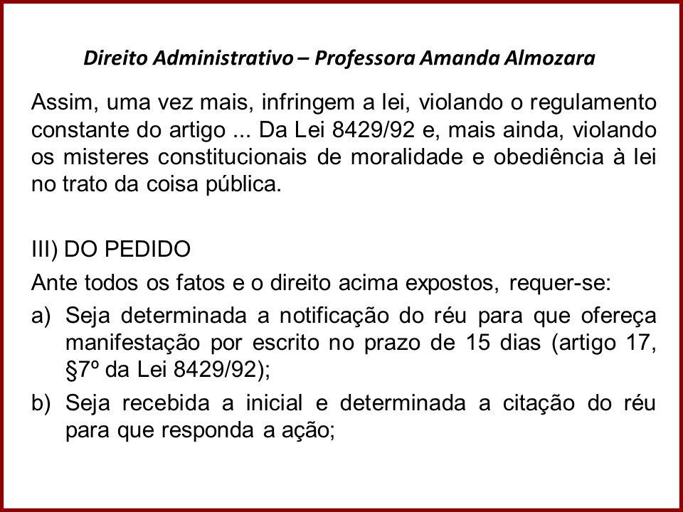 Direito Administrativo – Professora Amanda Almozara Assim, uma vez mais, infringem a lei, violando o regulamento constante do artigo... Da Lei 8429/92