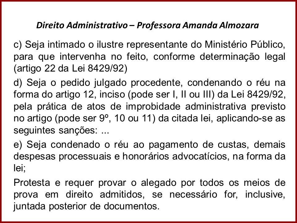 Direito Administrativo – Professora Amanda Almozara c) Seja intimado o ilustre representante do Ministério Público, para que intervenha no feito, conf