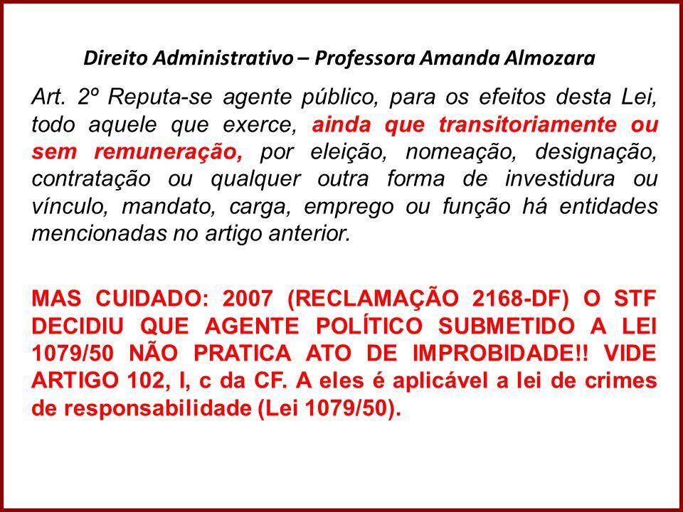 Direito Administrativo – Professora Amanda Almozara Em casos como esses, o correto é a instauração de processos nas três instâncias, tanto administrativa, civil e criminal.