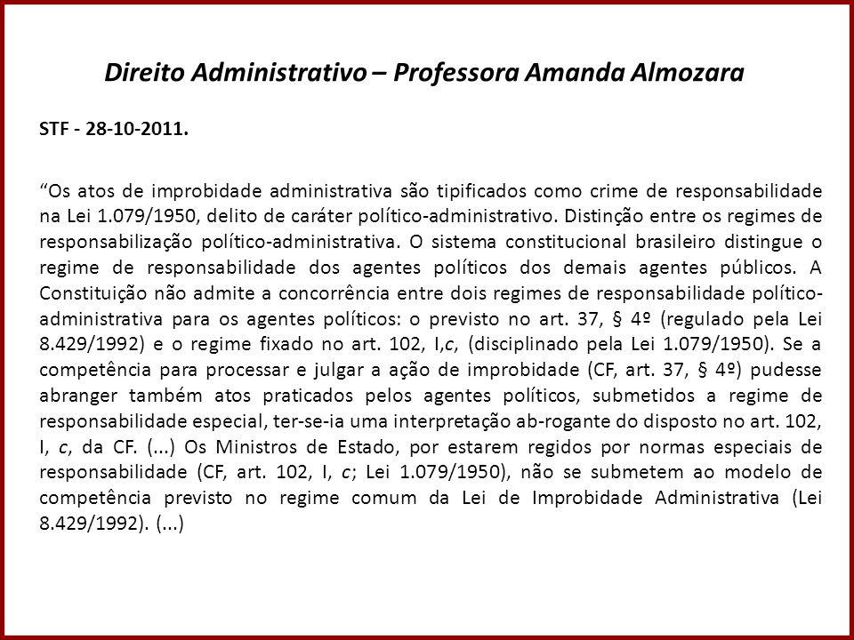 """Direito Administrativo – Professora Amanda Almozara STF - 28-10-2011. """"Os atos de improbidade administrativa são tipificados como crime de responsabil"""