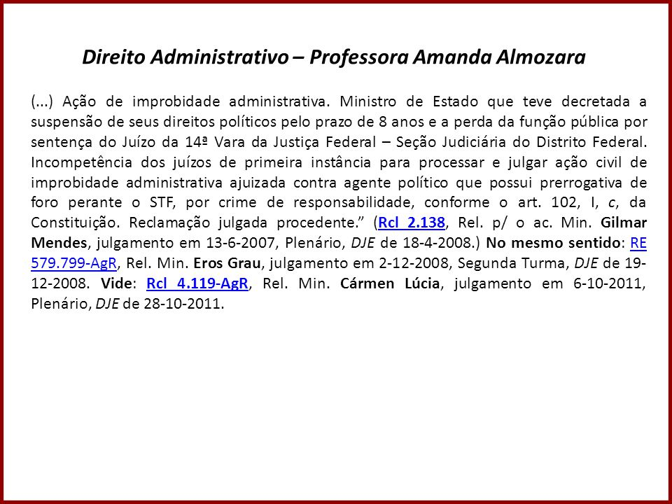 Direito Administrativo – Professora Amanda Almozara (...) Ação de improbidade administrativa. Ministro de Estado que teve decretada a suspensão de seu