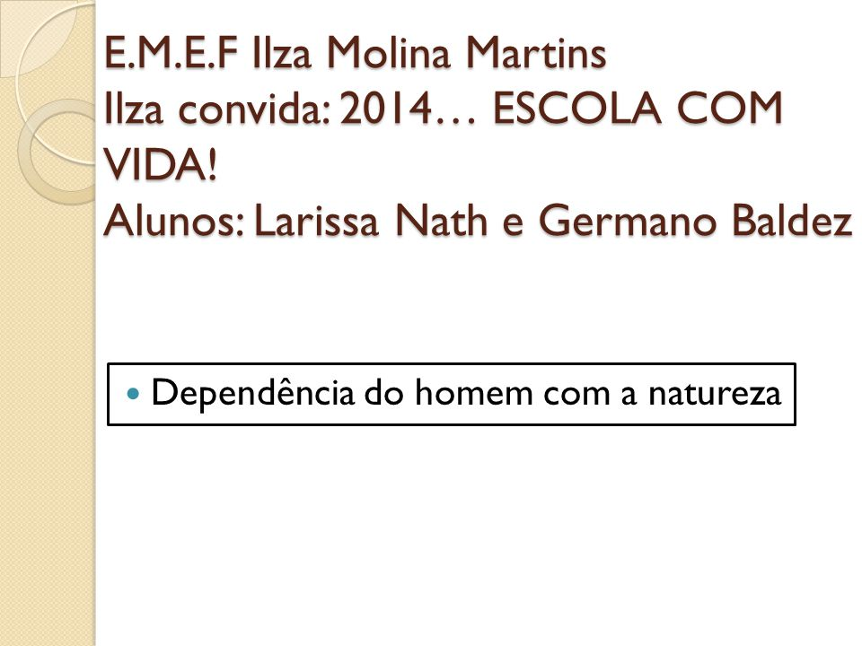 E.M.E.F Ilza Molina Martins Ilza convida: 2014… ESCOLA COM VIDA.