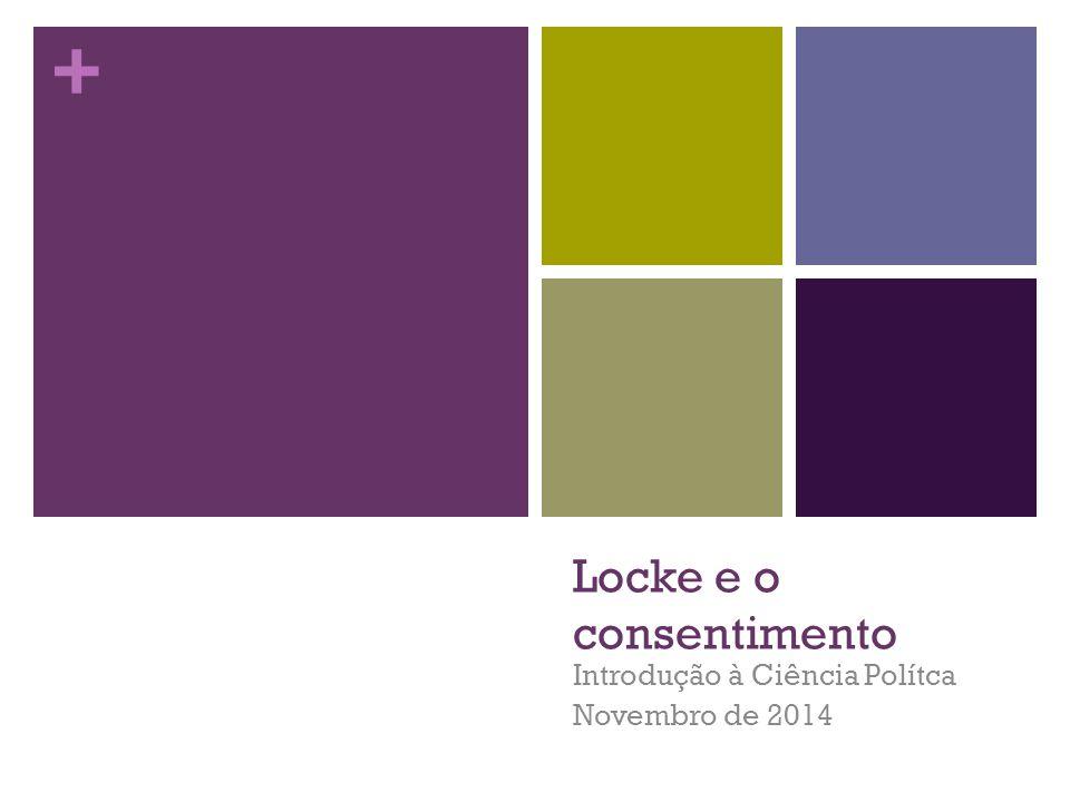 + Locke e o consentimento Introdução à Ciência Polítca Novembro de 2014