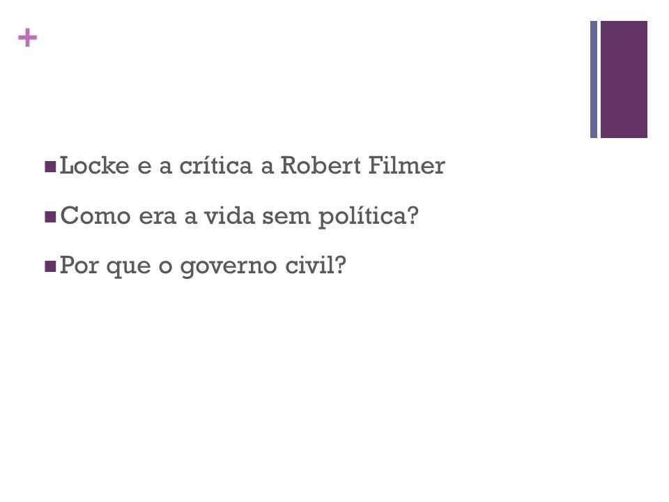 + Locke e a crítica a Robert Filmer Como era a vida sem política Por que o governo civil