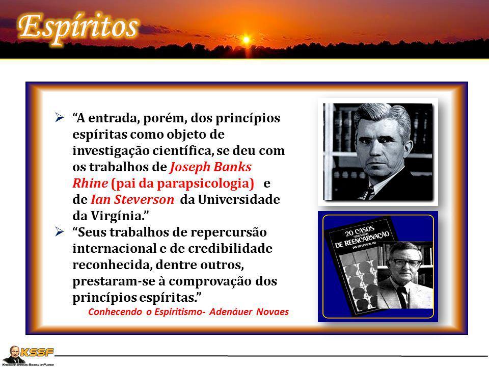 """ """"A entrada, porém, dos princípios espíritas como objeto de investigação científica, se deu com os trabalhos de Joseph Banks Rhine (pai da parapsicol"""