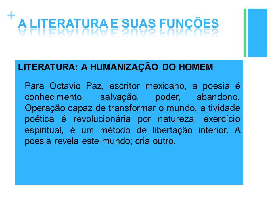 + LITERATURA: A HUMANIZAÇÃO DO HOMEM Para Octavio Paz, escritor mexicano, a poesia é conhecimento, salvação, poder, abandono. Operação capaz de transf