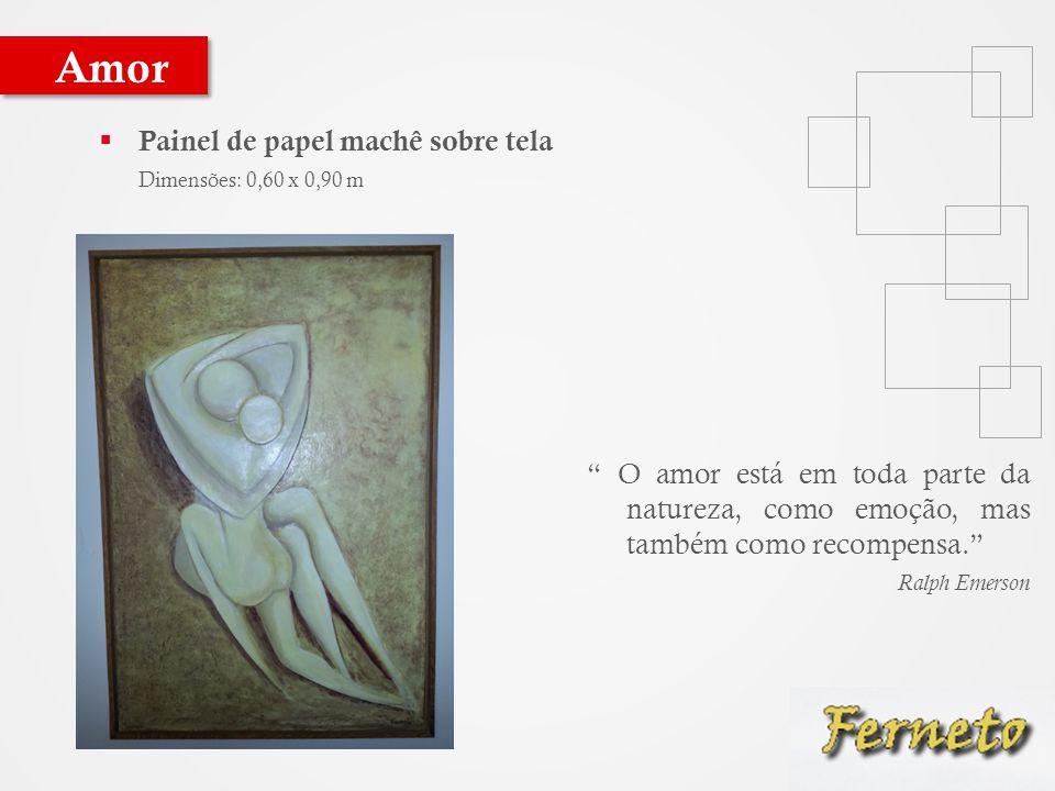  Painel de papel machê sobre tela Dimensões: 0,60 x 0,90 m Amor O amor está em toda parte da natureza, como emoção, mas também como recompensa. Ralph Emerson