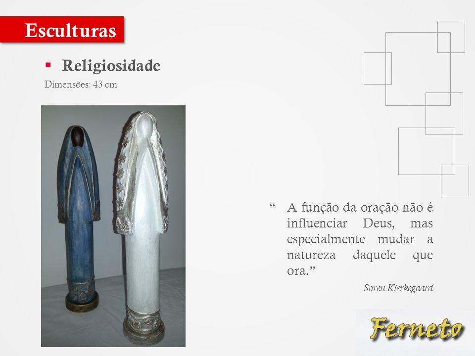  Religiosidade Dimensões: 43 cm Esculturas A função da oração não é influenciar Deus, mas especialmente mudar a natureza daquele que ora. Soren Kierkegaard