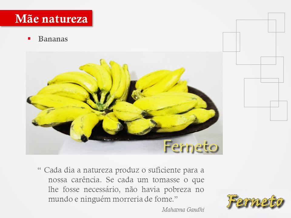  Bananas Mãe natureza Cada dia a natureza produz o suficiente para a nossa carência.