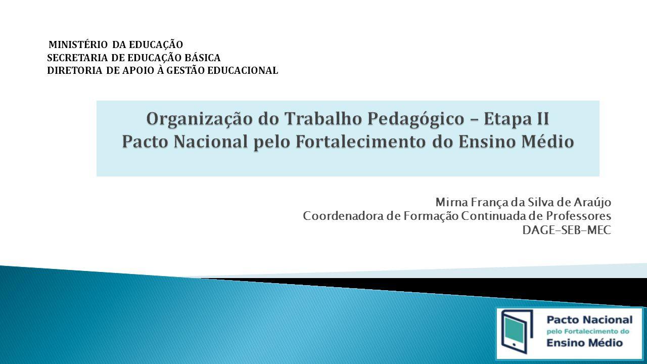 Mirna França da Silva de Araújo Coordenadora de Formação Continuada de Professores DAGE-SEB-MEC MINISTÉRIO DA EDUCAÇÃO SECRETARIA DE EDUCAÇÃO BÁSICA D