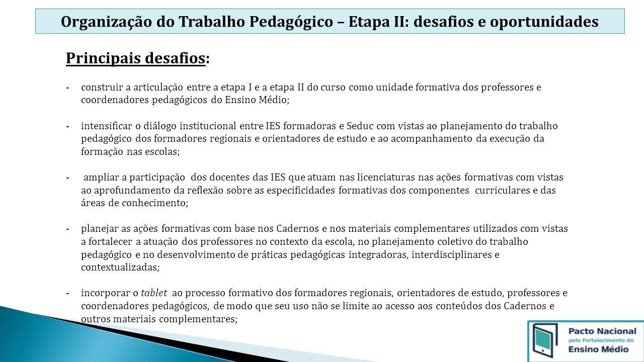 Organização do Trabalho Pedagógico – Etapa II: desafios e oportunidades Principais desafios: -construir a articulação entre a etapa I e a etapa II do