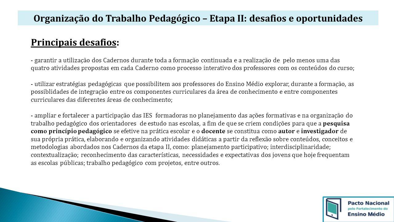 Principais desafios: - garantir a utilização dos Cadernos durante toda a formação continuada e a realização de pelo menos uma das quatro atividades pr