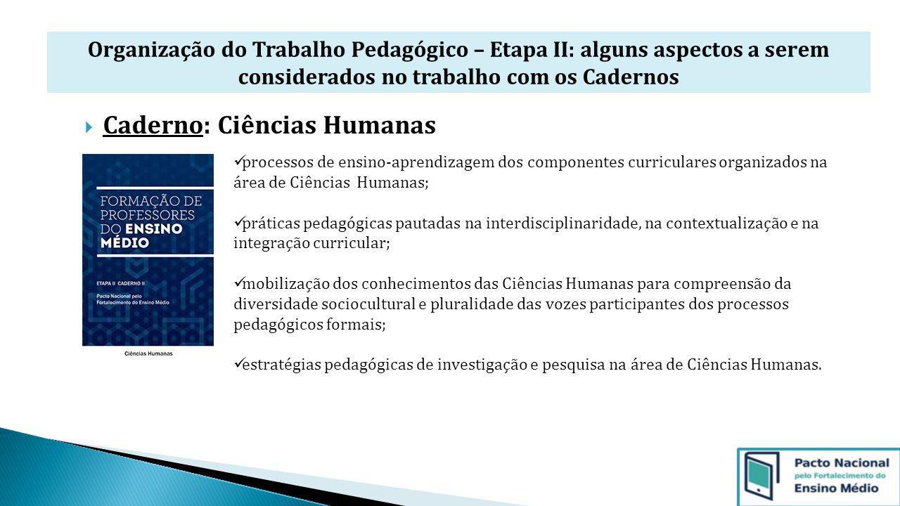 Organização do Trabalho Pedagógico – Etapa II: alguns aspectos a serem considerados no trabalho com os Cadernos  Caderno: Ciências Humanas processos