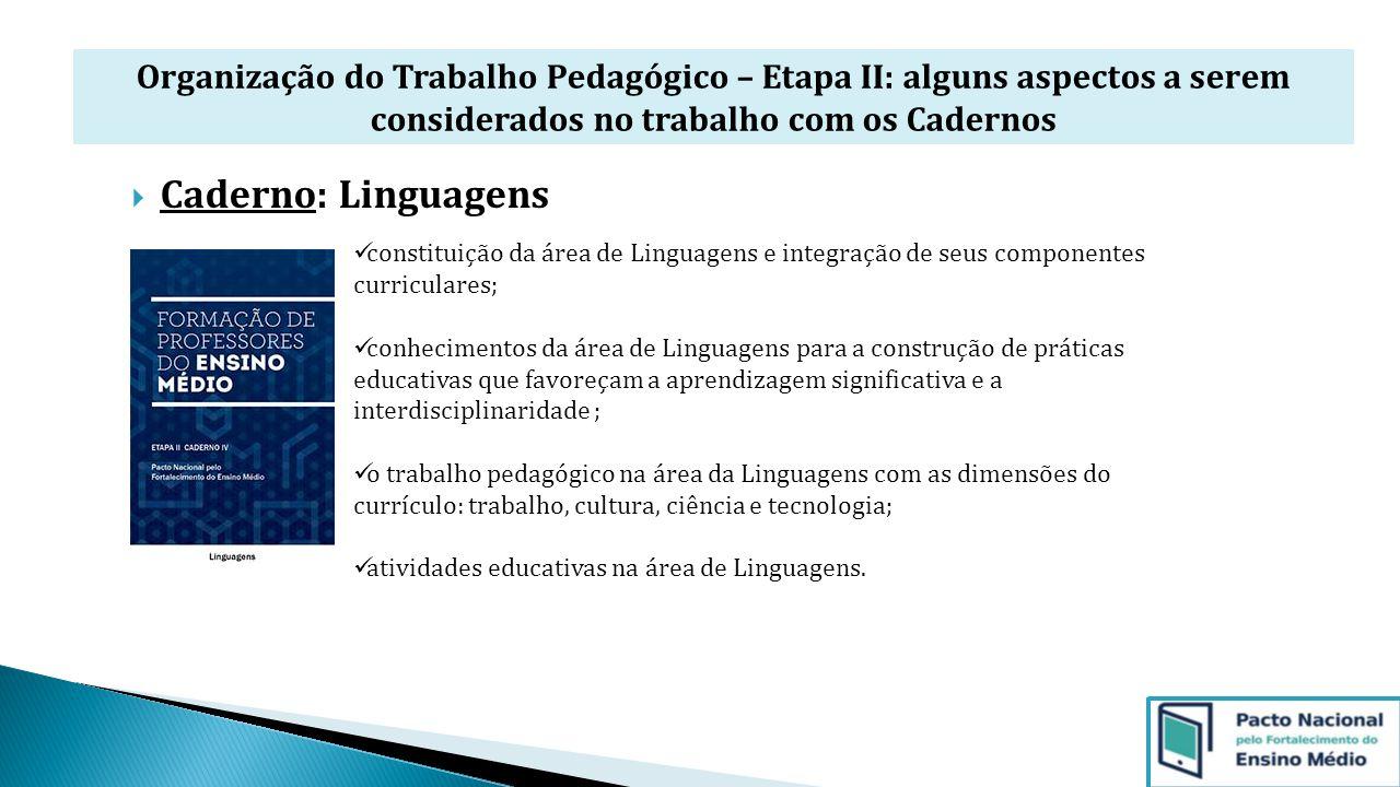 Organização do Trabalho Pedagógico – Etapa II: alguns aspectos a serem considerados no trabalho com os Cadernos  Caderno: Linguagens constituição da